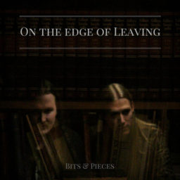 On The Edge Of Leaving – Bits & Pieces