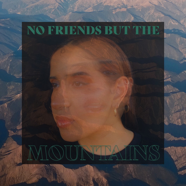 NO FRIENDS BUT THE MOUNTAINS