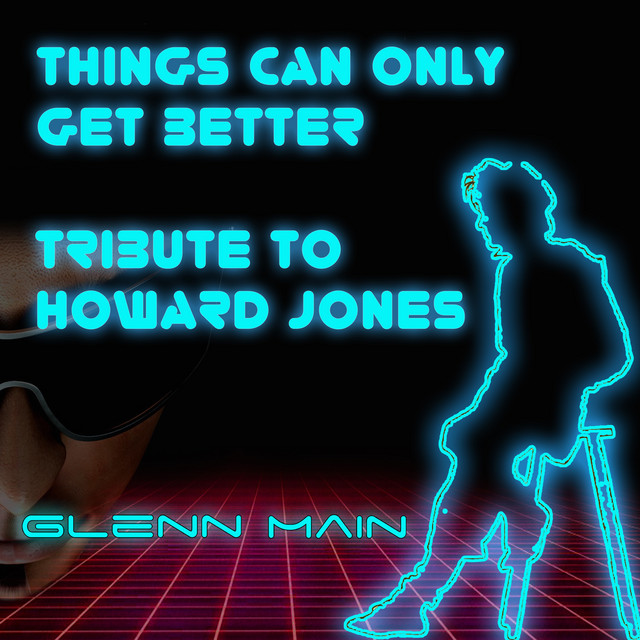 Things Can Only Get Better (Tribute to Howard Jones)