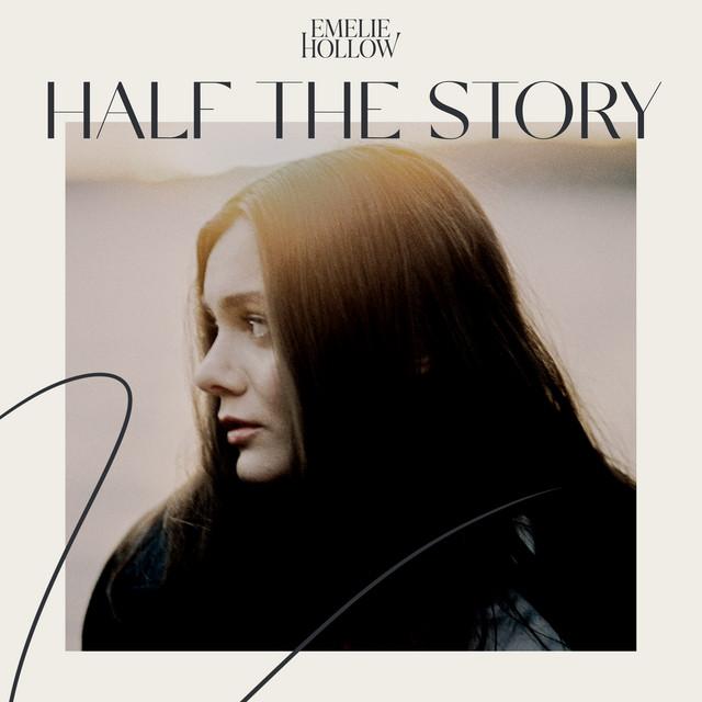 Emelie Hollow - Half The Story