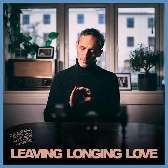 Leaving, Longing, Love
